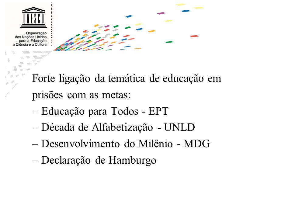 Forte ligação da temática de educação em prisões com as metas: –Educação para Todos - EPT –Década de Alfabetização - UNLD –Desenvolvimento do Milênio