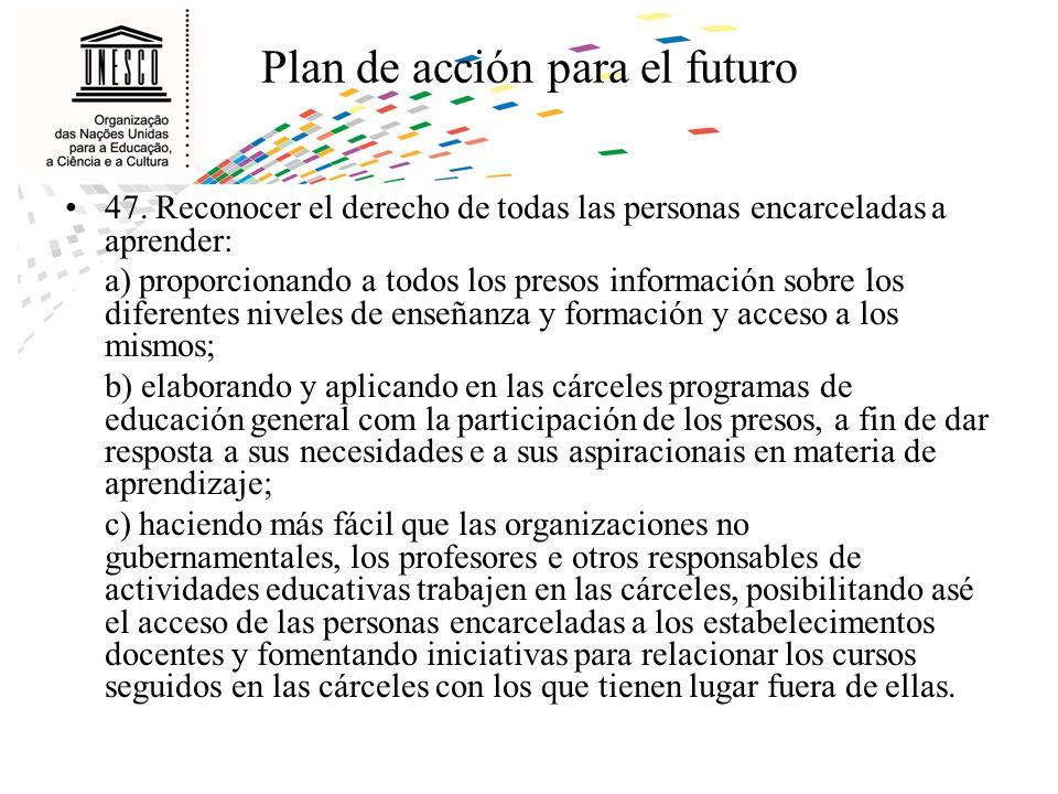 Plan de acción para el futuro 47. Reconocer el derecho de todas las personas encarceladas a aprender: a) proporcionando a todos los presos información