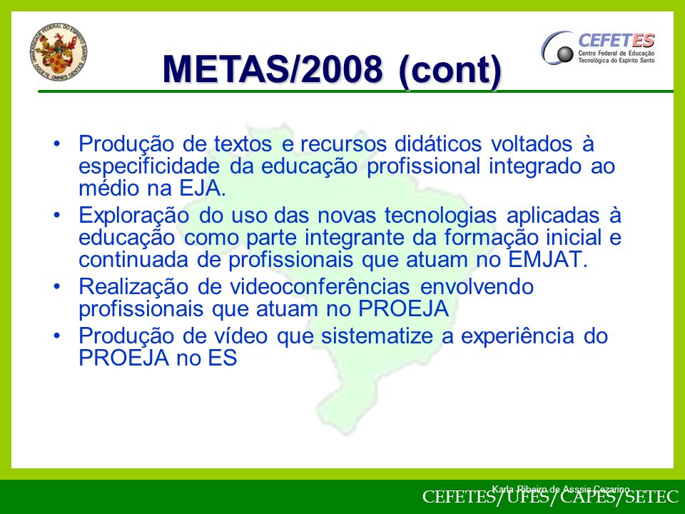 CEFETES/UFES/CAPES/SETEC Karla Ribeiro de Asssis Cezarino Produção de textos e recursos didáticos voltados à especificidade da educação profissional integrado ao médio na EJA.