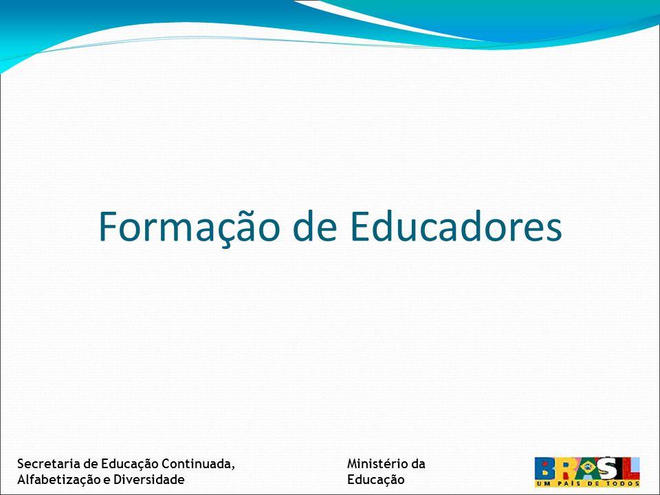 Formação de Educadores Ministério da Educação Secretaria de Educação Continuada, Alfabetização e Diversidade