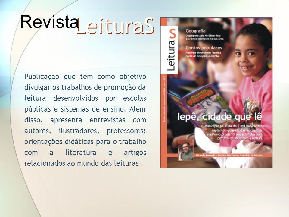 LeituraS Publicação que tem como objetivo divulgar os trabalhos de promoção da leitura desenvolvidos por escolas públicas e sistemas de ensino. Além d
