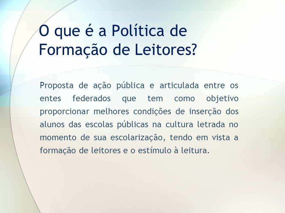 O que é a Política de Formação de Leitores? Proposta de ação pública e articulada entre os entes federados que tem como objetivo proporcionar melhores