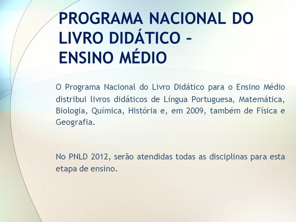 PROGRAMA NACIONAL DO LIVRO DIDÁTICO – ENSINO MÉDIO O Programa Nacional do Livro Didático para o Ensino Médio distribui livros didáticos de Língua Port