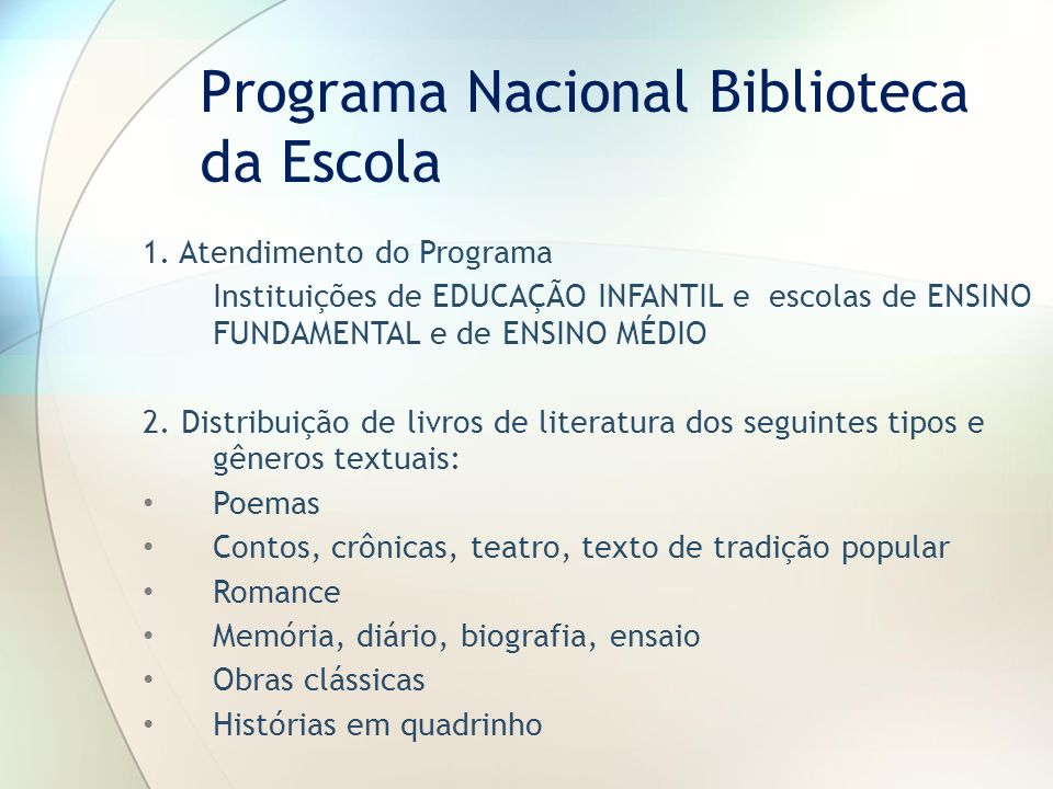 1. Atendimento do Programa Instituições de EDUCAÇÃO INFANTIL e escolas de ENSINO FUNDAMENTAL e de ENSINO MÉDIO 2. Distribuição de livros de literatura