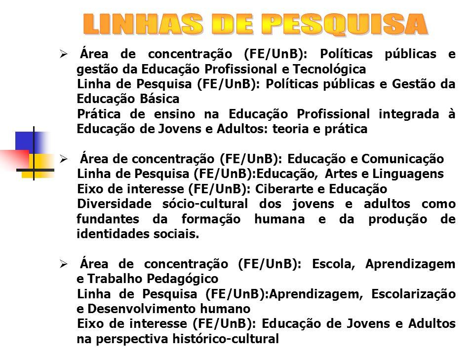 Área de concentração (FE/UnB): Políticas públicas e gestão da Educação Profissional e Tecnológica Linha de Pesquisa (FE/UnB): Políticas públicas e Ges