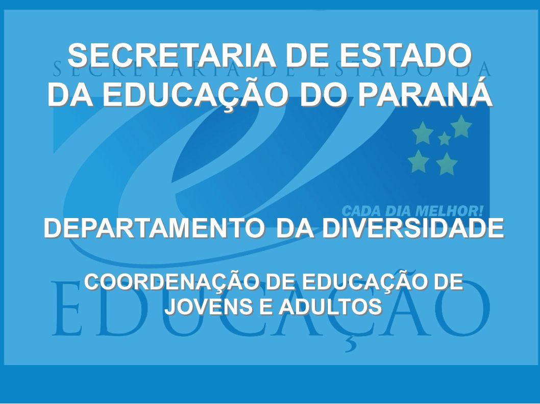 SECRETARIA DE ESTADO DA EDUCAÇÃO DO PARANÁ DEPARTAMENTO DA DIVERSIDADE COORDENAÇÃO DE EDUCAÇÃO DE JOVENS E ADULTOS DEPARTAMENTO DA DIVERSIDADE COORDEN