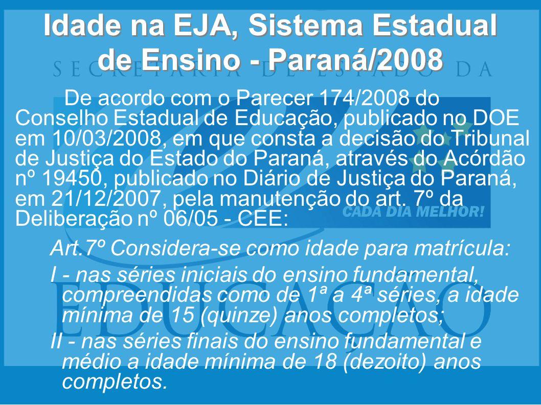 Idade na EJA, Sistema Estadual de Ensino - Paraná/2008 De acordo com o Parecer 174/2008 do Conselho Estadual de Educação, publicado no DOE em 10/03/20
