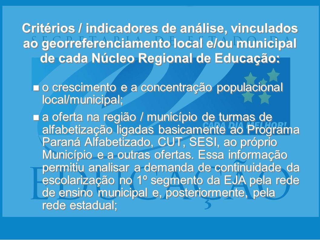 Critérios / indicadores de análise, vinculados ao georreferenciamento local e/ou municipal de cada Núcleo Regional de Educação: o crescimento e a conc