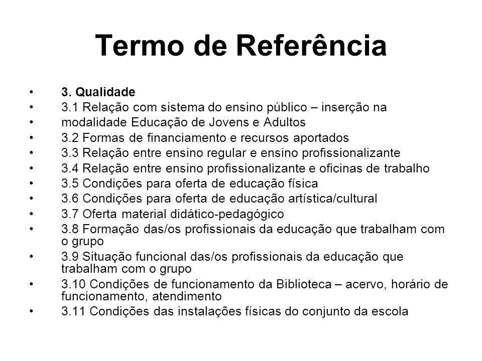Termo de Referência 3. Qualidade 3.1 Relação com sistema do ensino público – inserção na modalidade Educação de Jovens e Adultos 3.2 Formas de financi
