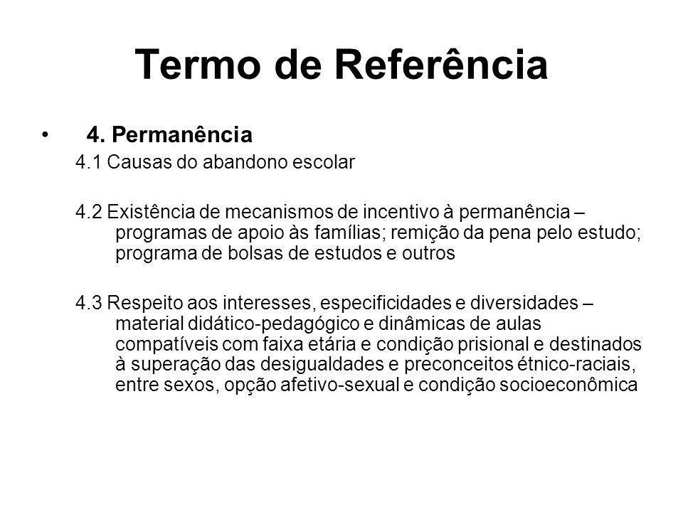 Termo de Referência 4. Permanência 4.1 Causas do abandono escolar 4.2 Existência de mecanismos de incentivo à permanência – programas de apoio às famí