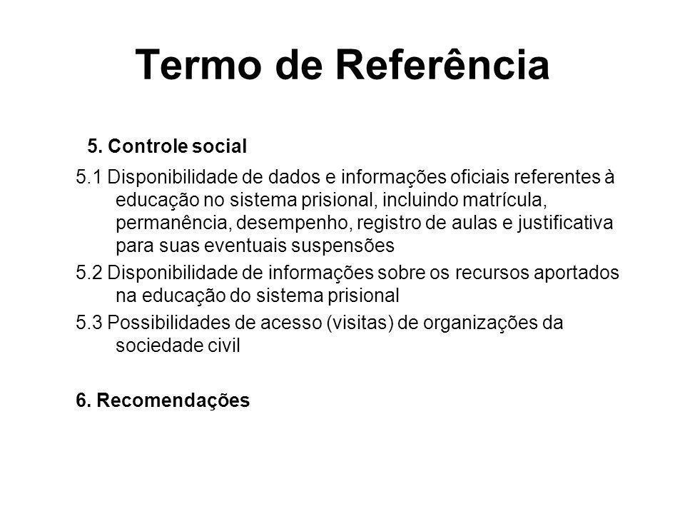 Termo de Referência 5. Controle social 5.1 Disponibilidade de dados e informações oficiais referentes à educação no sistema prisional, incluindo matrí