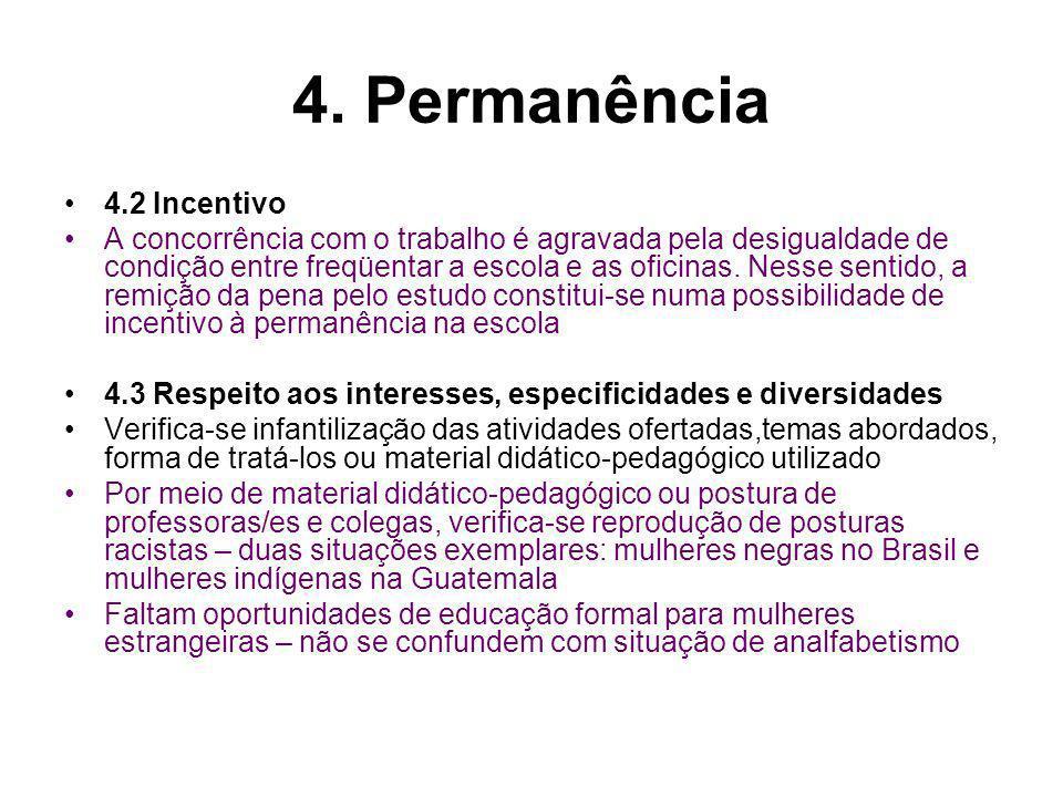 4. Permanência 4.2 Incentivo A concorrência com o trabalho é agravada pela desigualdade de condição entre freqüentar a escola e as oficinas. Nesse sen