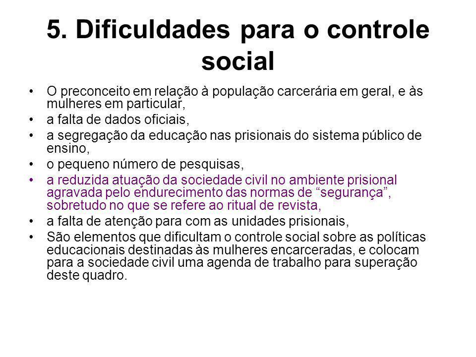 5. Dificuldades para o controle social O preconceito em relação à população carcerária em geral, e às mulheres em particular, a falta de dados oficiai