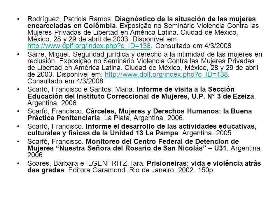 Rodríguez, Patricia Ramos. Diagnóstico de la situación de las mujeres encarceladas en Colômbia. Exposição no Seminário Violencia Contra las Mujeres Pr