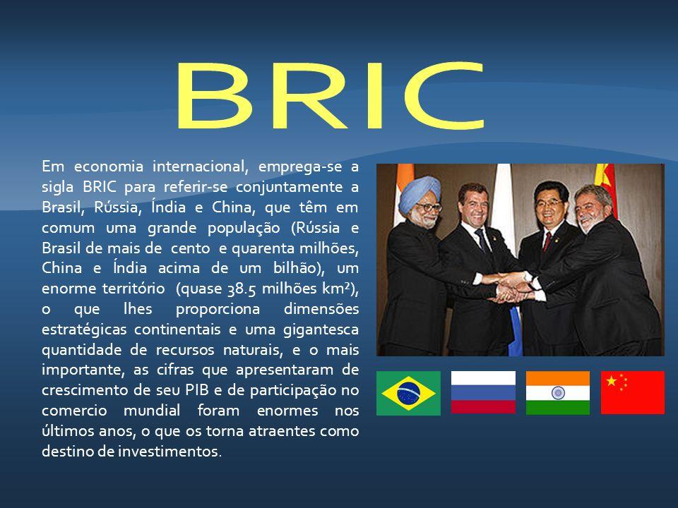 Em economia internacional, emprega-se a sigla BRIC para referir-se conjuntamente a Brasil, Rússia, Índia e China, que têm em comum uma grande populaçã