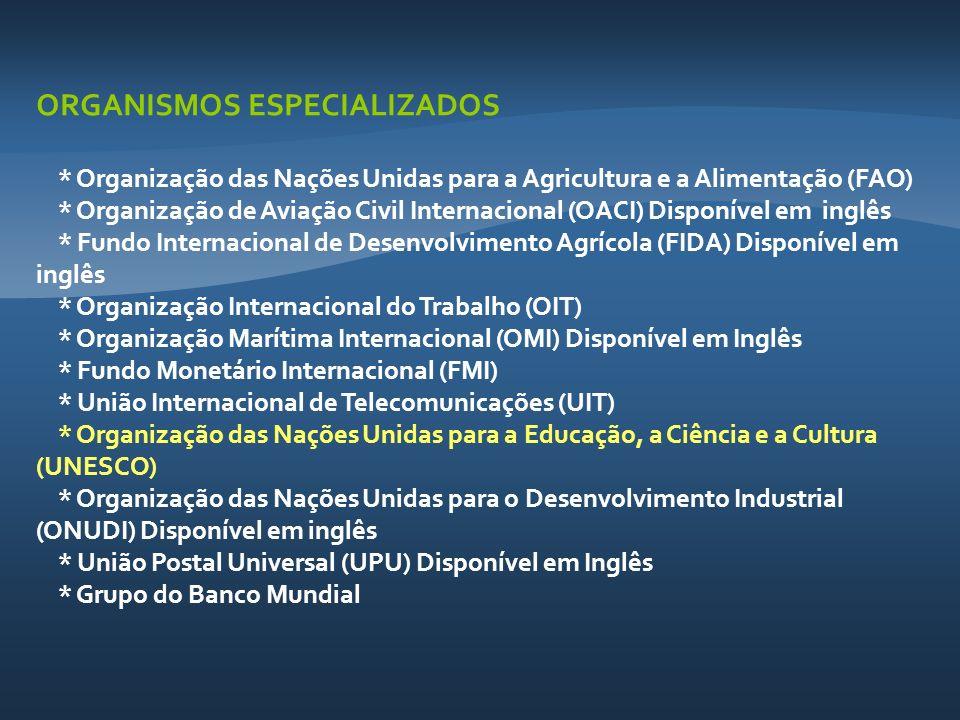 ORGANISMOS ESPECIALIZADOS * Organização das Nações Unidas para a Agricultura e a Alimentação (FAO) * Organização de Aviação Civil Internacional (OACI)