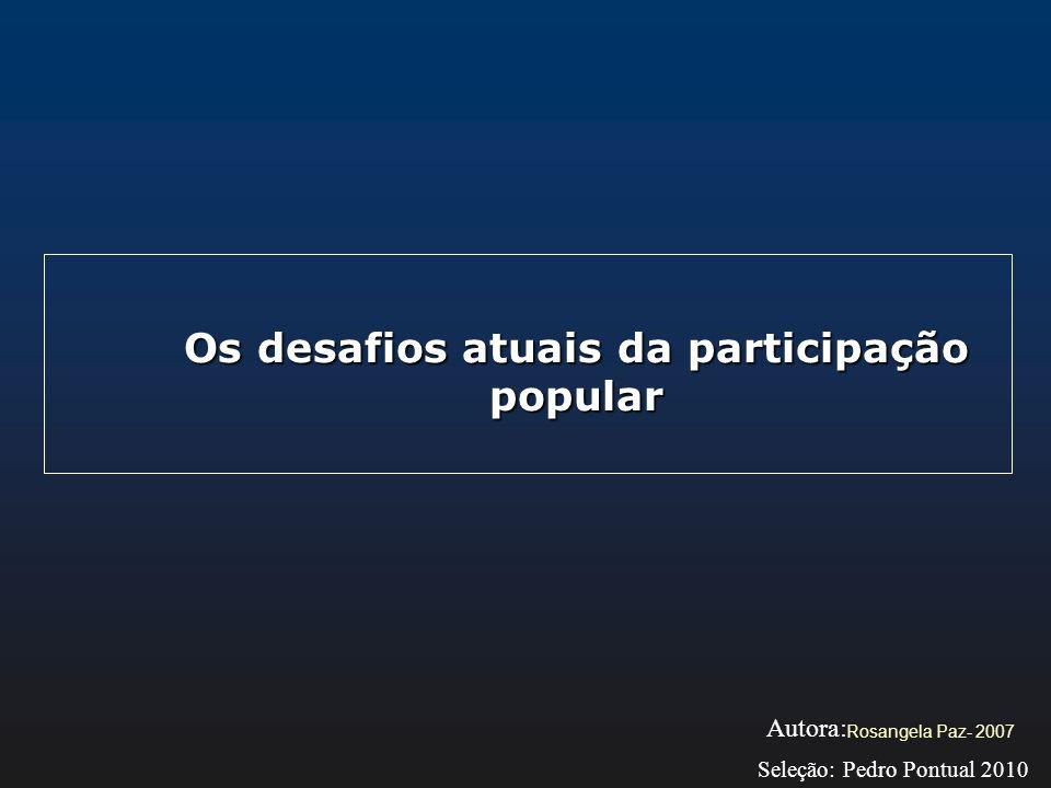 Os desafios atuais da participação popular Rosangela Paz- 2007 Autora: Seleção: Pedro Pontual 2010