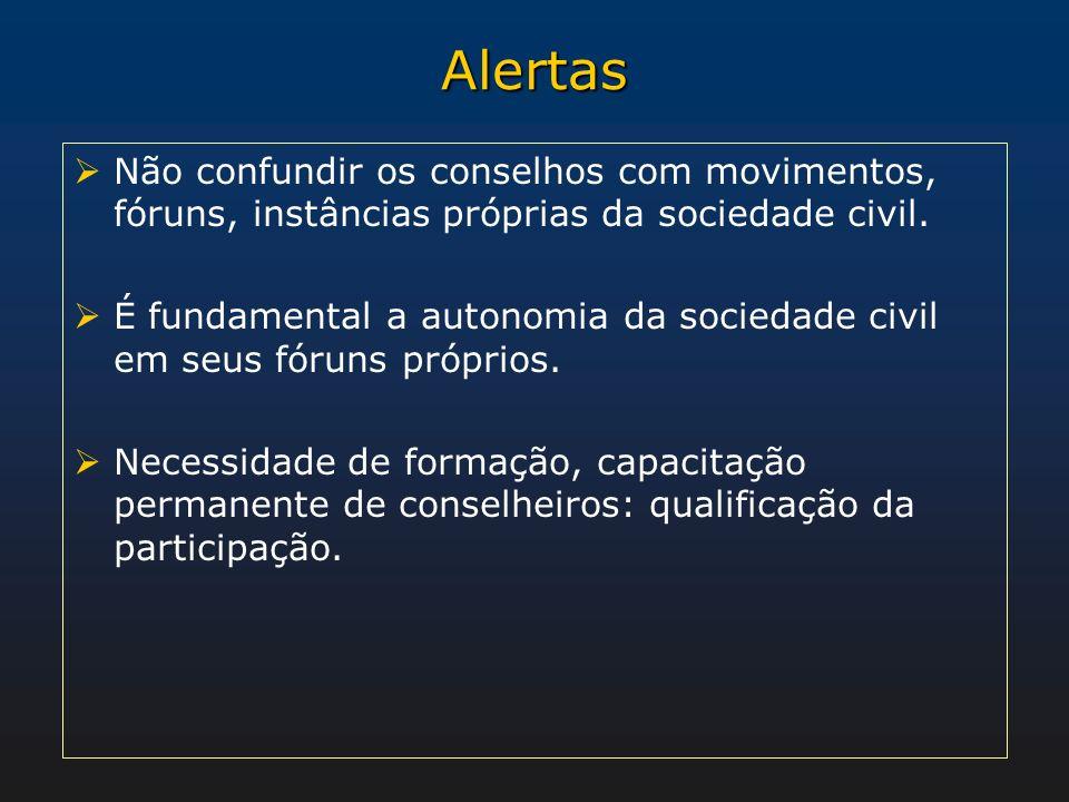 Alertas Não confundir os conselhos com movimentos, fóruns, instâncias próprias da sociedade civil. É fundamental a autonomia da sociedade civil em seu