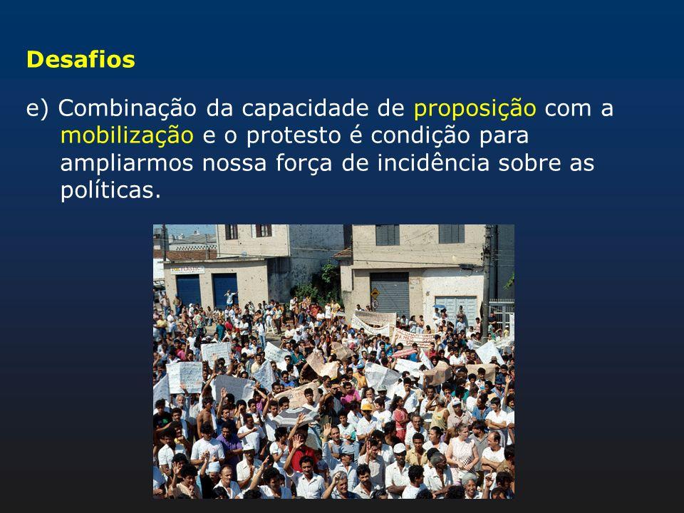 Desafios e) Combinação da capacidade de proposição com a mobilização e o protesto é condição para ampliarmos nossa força de incidência sobre as políti