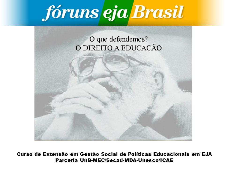 Curso de Extensão em Gestão Social de Políticas Educacionais em EJA Parceria UnB-MEC/Secad-MDA-Unesco/ICAE O que defendemos? O DIREITO A EDUCAÇÃO