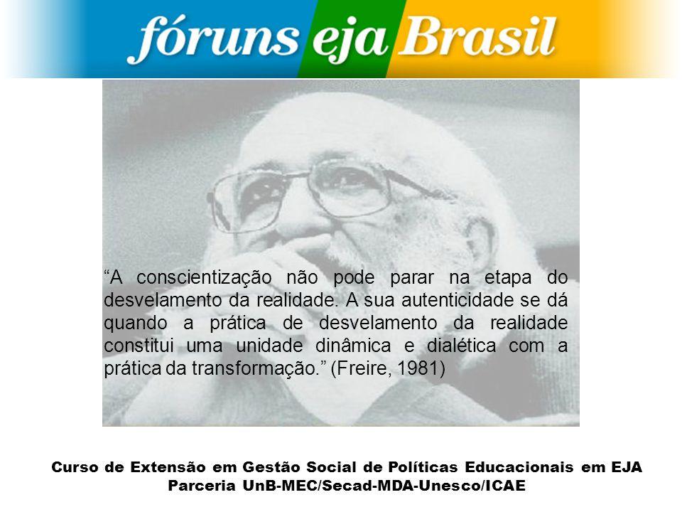 Curso de Extensão em Gestão Social de Políticas Educacionais em EJA Parceria UnB-MEC/Secad-MDA-Unesco/ICAE A conscientização não pode parar na etapa d