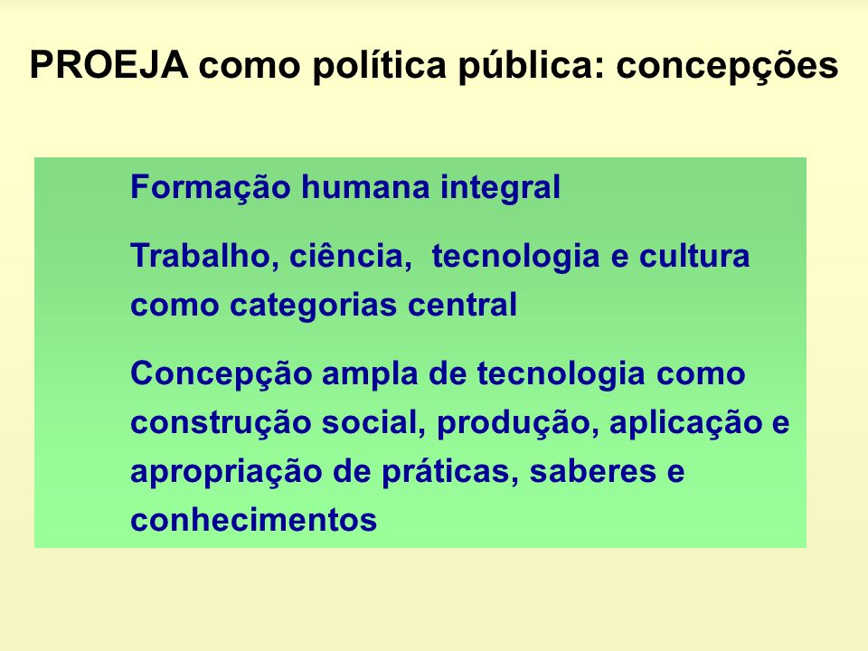 Formação humana integral Trabalho, ciência, tecnologia e cultura como categorias central Concepção ampla de tecnologia como construção social, produçã