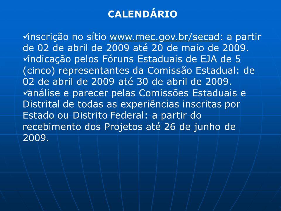 CALENDÁRIO inscrição no sítio www.mec.gov.br/secad: a partir de 02 de abril de 2009 até 20 de maio de 2009.www.mec.gov.br/secad indicação pelos Fóruns