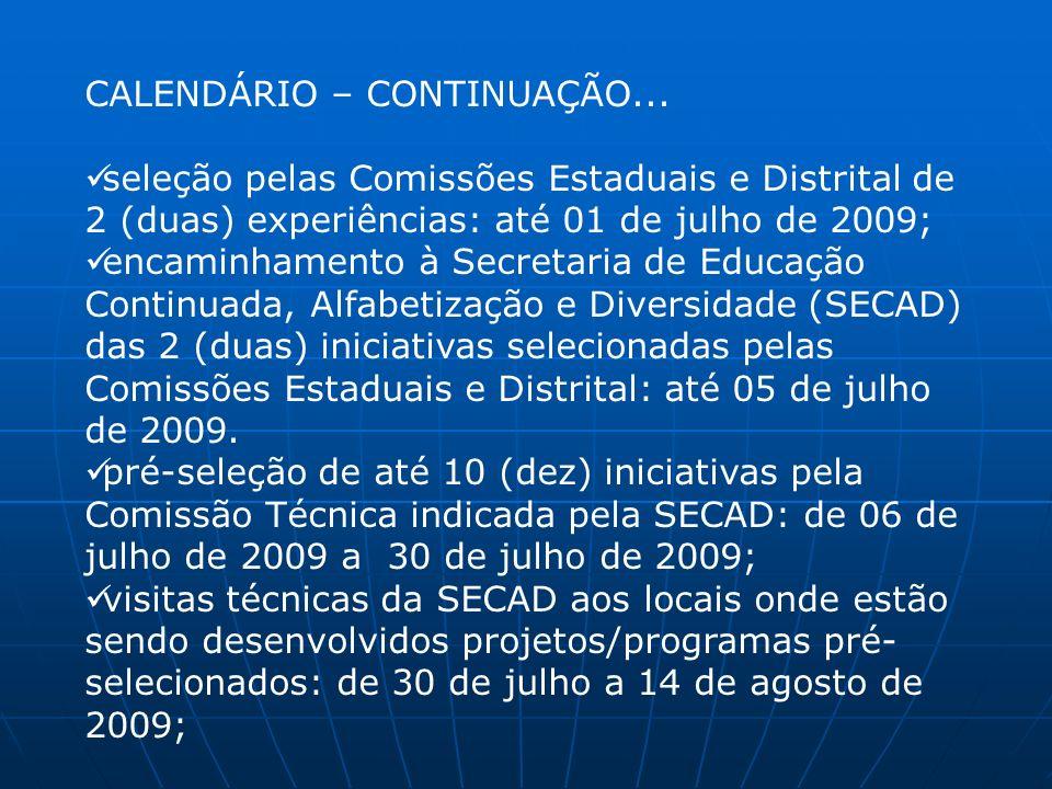 CALENDÁRIO – CONTINUAÇÃO... seleção pelas Comissões Estaduais e Distrital de 2 (duas) experiências: até 01 de julho de 2009; encaminhamento à Secretar