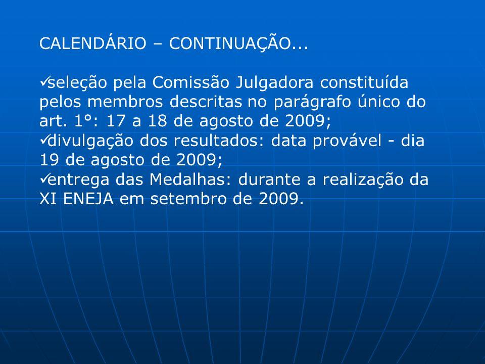 CALENDÁRIO – CONTINUAÇÃO... seleção pela Comissão Julgadora constituída pelos membros descritas no parágrafo único do art. 1°: 17 a 18 de agosto de 20
