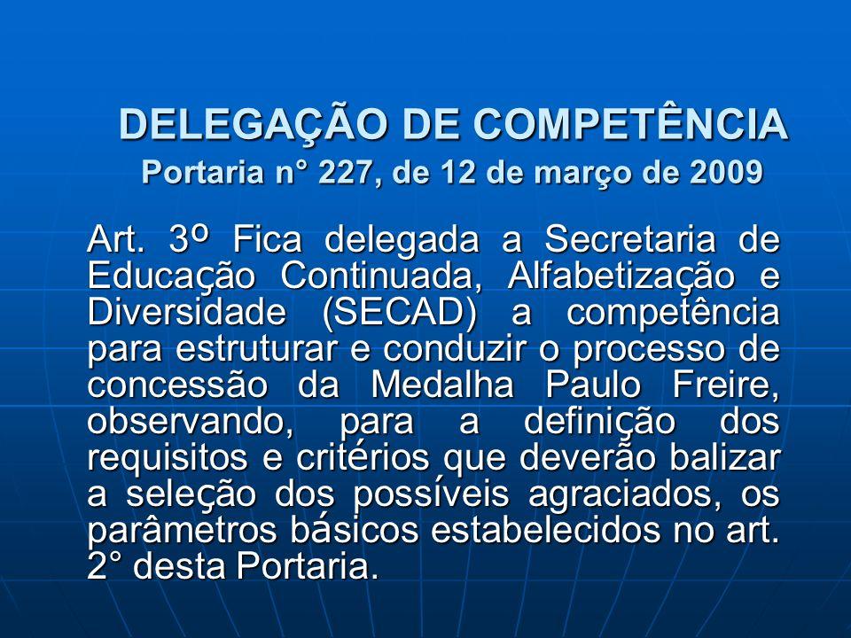 DELEGAÇÃO DE COMPETÊNCIA Portaria n° 227, de 12 de março de 2009 Art. 3 º Fica delegada a Secretaria de Educa ç ão Continuada, Alfabetiza ç ão e Diver