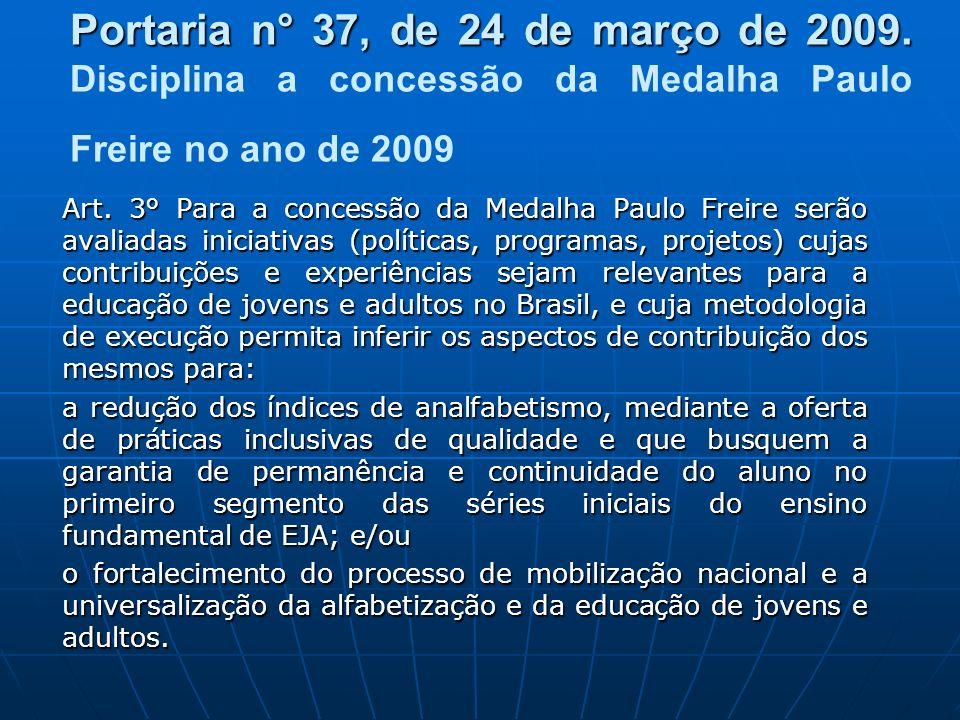 Portaria n° 37, de 24 de março de 2009. Portaria n° 37, de 24 de março de 2009. Disciplina a concessão da Medalha Paulo Freire no ano de 2009 Art. 3°