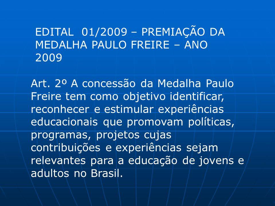 EDITAL 01/2009 – PREMIAÇÃO DA MEDALHA PAULO FREIRE – ANO 2009 Art. 2º A concessão da Medalha Paulo Freire tem como objetivo identificar, reconhecer e