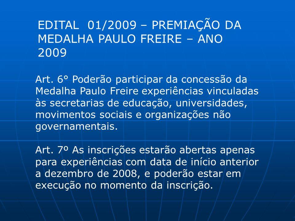 Art. 6° Poderão participar da concessão da Medalha Paulo Freire experiências vinculadas às secretarias de educação, universidades, movimentos sociais