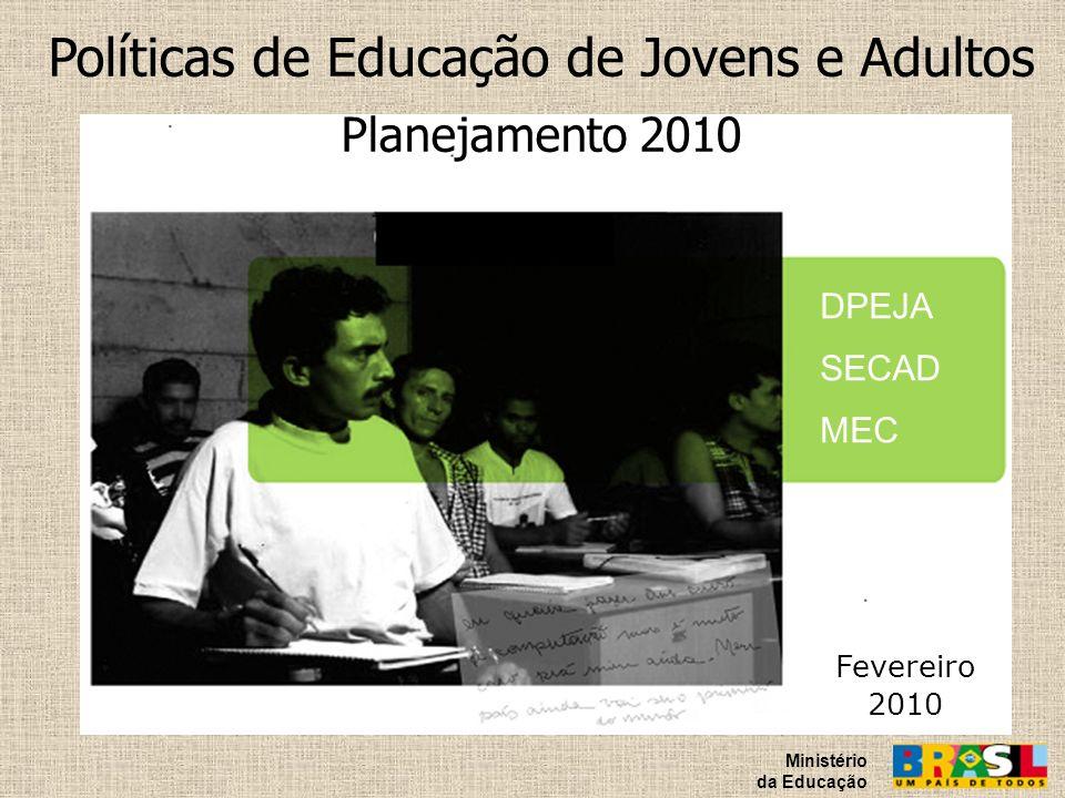 Políticas de Educação de Jovens e Adultos Planejamento 2010 Fevereiro 2010 Ministério da Educação DPEJA SECAD MEC