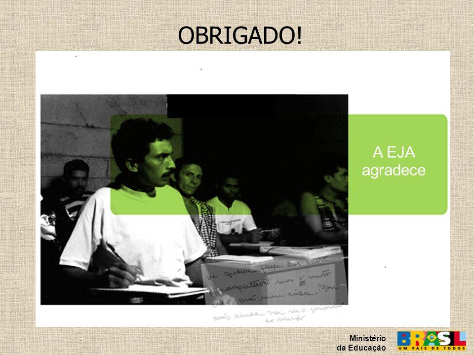 OBRIGADO! Ministério da Educação A EJA agradece
