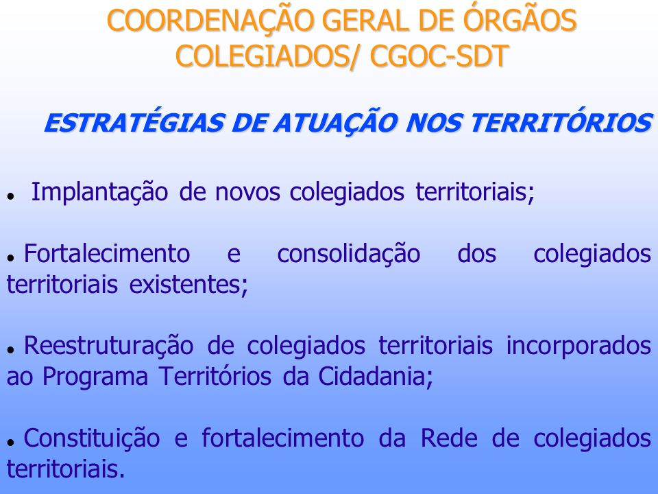 ESTRATÉGIAS DE ATUAÇÃO NOS TERRITÓRIOS Implantação de novos colegiados territoriais; Fortalecimento e consolidação dos colegiados territoriais existen