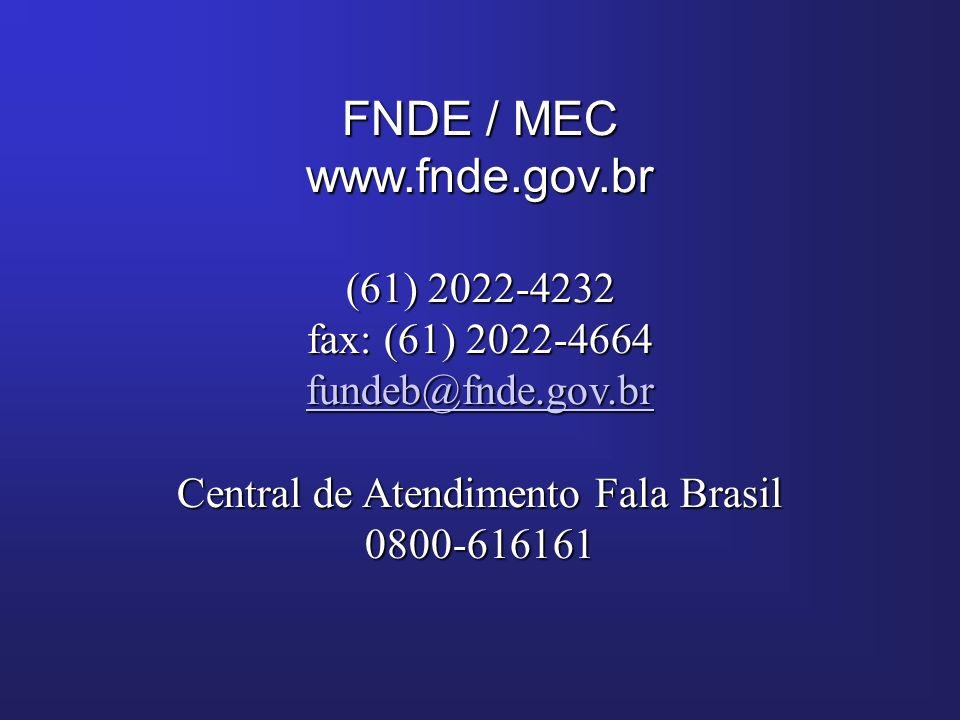 FNDE / MEC www.fnde.gov.br (61) 2022-4232 fax: (61) 2022-4664 fundeb@fnde.gov.br Central de Atendimento Fala Brasil 0800-616161