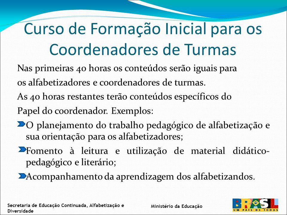 Curso de Formação Inicial para os Coordenadores de Turmas Nas primeiras 40 horas os conteúdos serão iguais para os alfabetizadores e coordenadores de turmas.