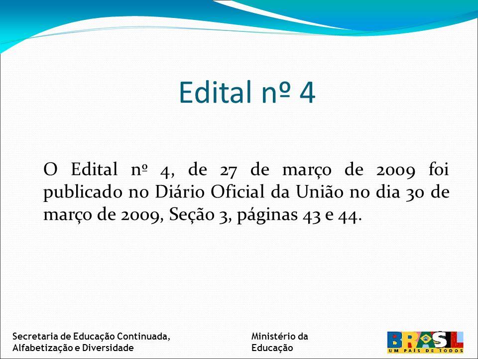 Edital nº 4 O Edital nº 4, de 27 de março de 2009 foi publicado no Diário Oficial da União no dia 30 de março de 2009, Seção 3, páginas 43 e 44.