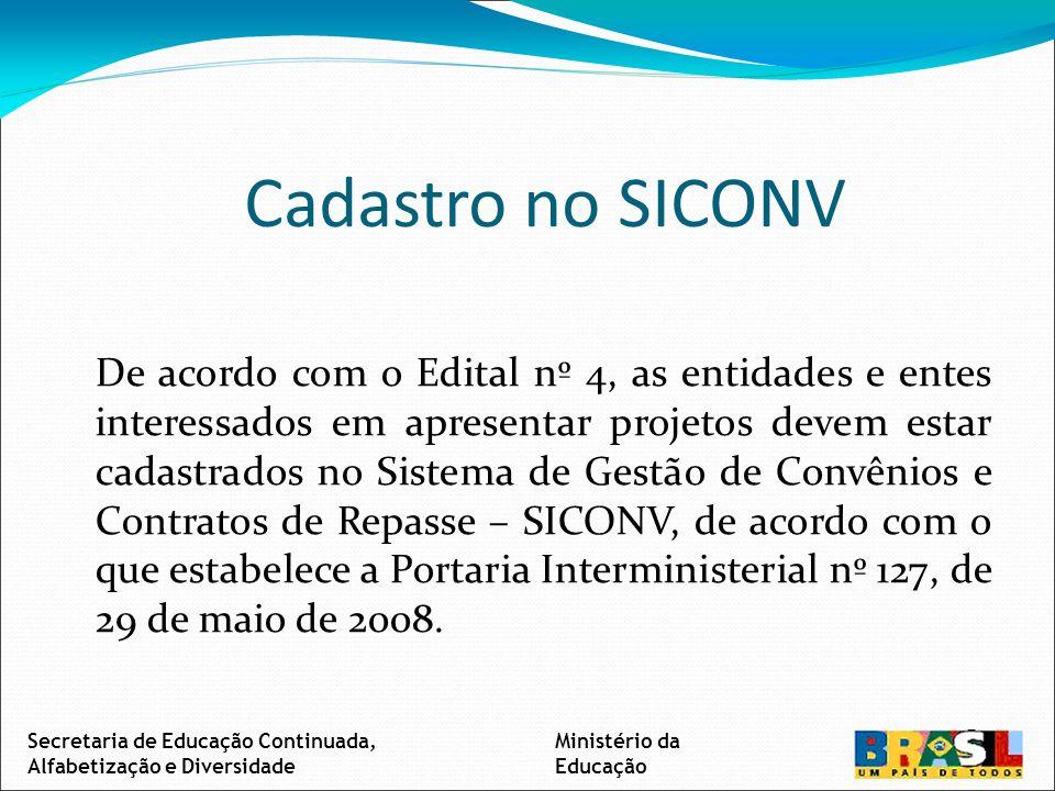 Cadastro no SICONV De acordo com o Edital nº 4, as entidades e entes interessados em apresentar projetos devem estar cadastrados no Sistema de Gestão de Convênios e Contratos de Repasse – SICONV, de acordo com o que estabelece a Portaria Interministerial nº 127, de 29 de maio de 2008.