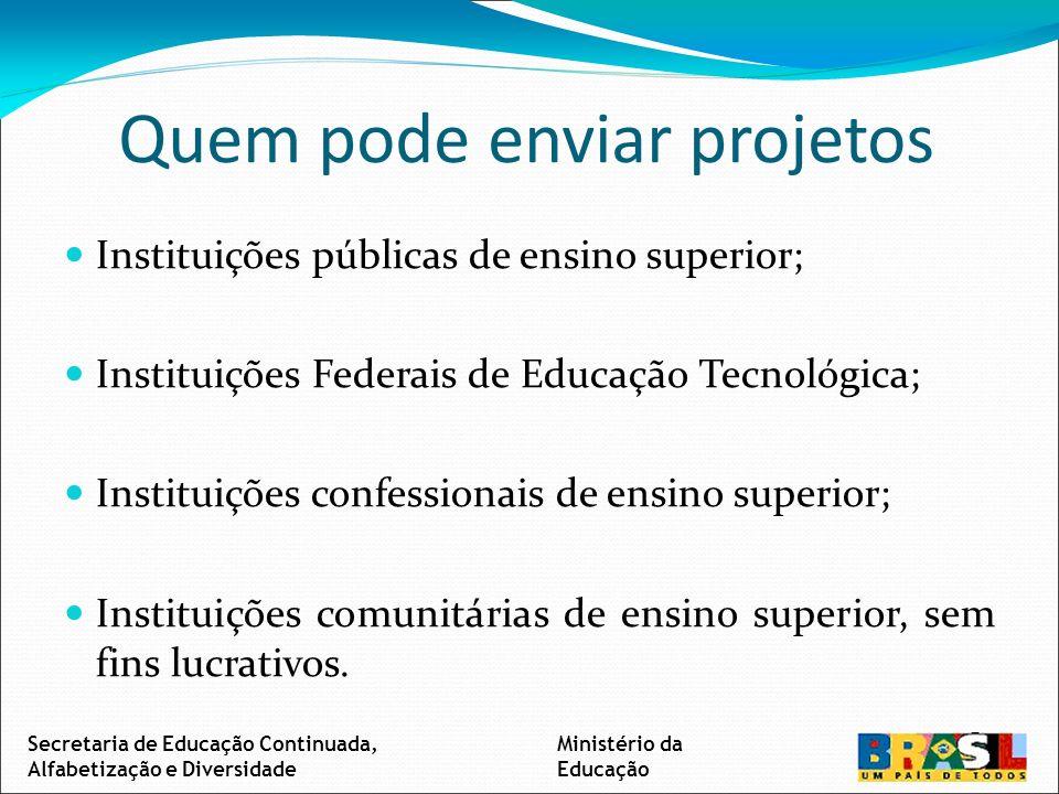 Quem pode enviar projetos Instituições públicas de ensino superior; Instituições Federais de Educação Tecnológica; Instituições confessionais de ensino superior; Instituições comunitárias de ensino superior, sem fins lucrativos.