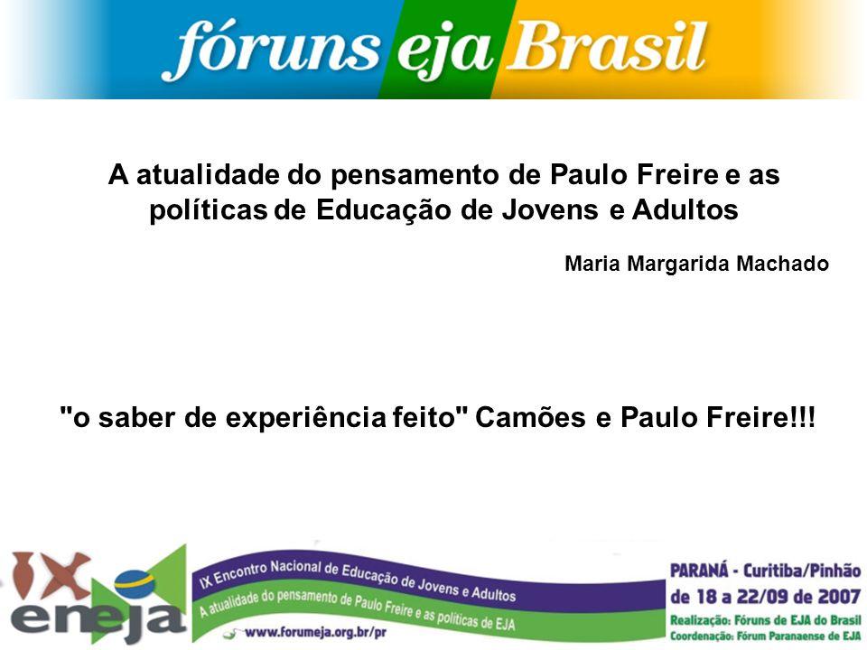 A atualidade do pensamento de Paulo Freire e as políticas de Educação de Jovens e Adultos Maria Margarida Machado