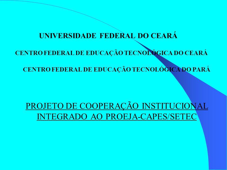 UNIVERSIDADE FEDERAL DO CEARÁ CENTRO FEDERAL DE EDUCAÇÃO TECNOLÓGICA DO CEARÁ CENTRO FEDERAL DE EDUCAÇÃO TECNOLÓGICA DO PARÁ PROJETO DE COOPERAÇÃO INS