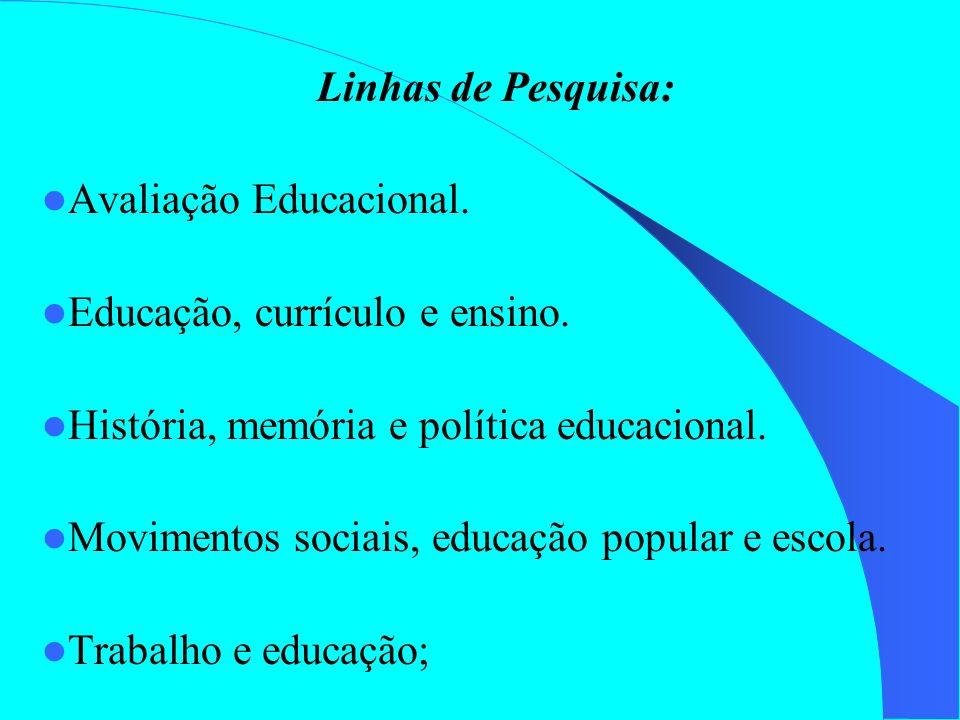 Linhas de Pesquisa: Avaliação Educacional. Educação, currículo e ensino. História, memória e política educacional. Movimentos sociais, educação popula