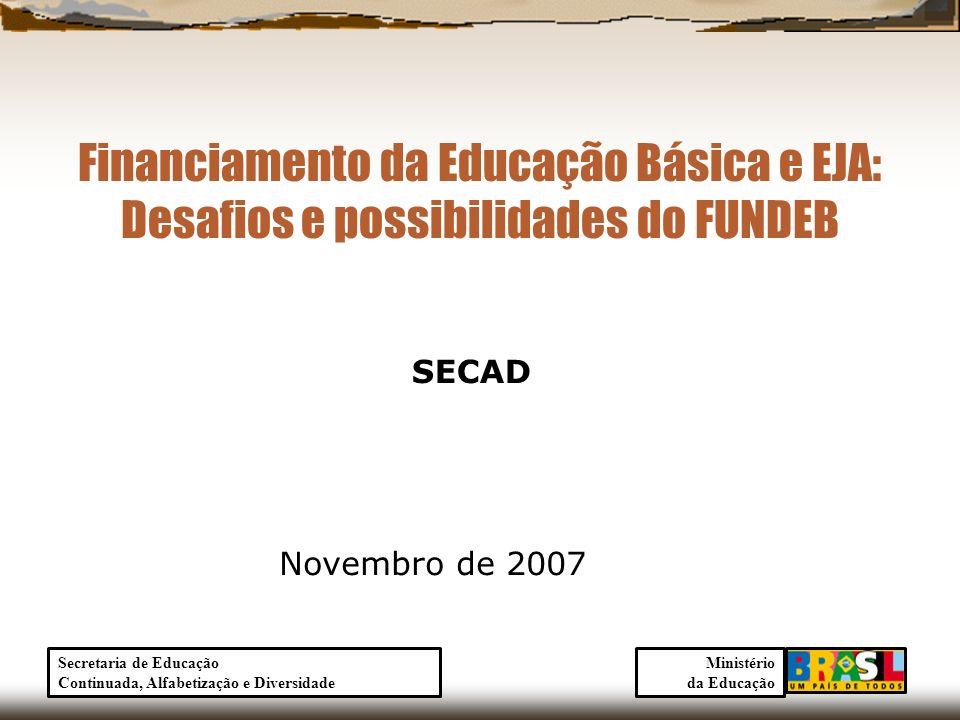 Financiamento da Educação Básica e EJA: Desafios e possibilidades do FUNDEB SECAD Novembro de 2007 Ministério da Educação Secretaria de Educação Conti
