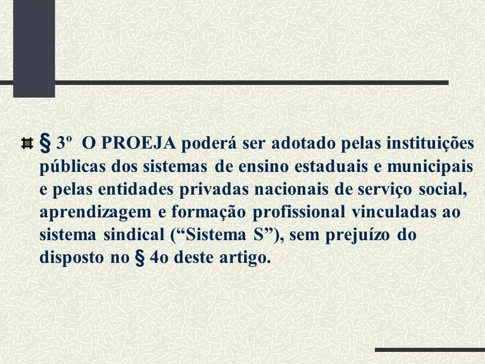 § 3º O PROEJA poderá ser adotado pelas instituições públicas dos sistemas de ensino estaduais e municipais e pelas entidades privadas nacionais de ser