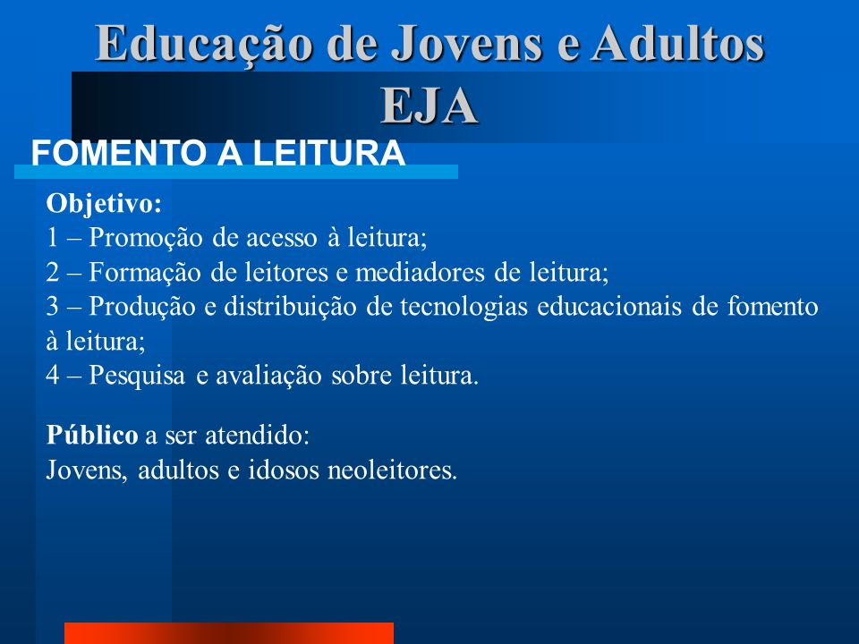 Educação de Jovens e Adultos EJA FOMENTO A LEITURA Objetivo: 1 – Promoção de acesso à leitura; 2 – Formação de leitores e mediadores de leitura; 3 – P