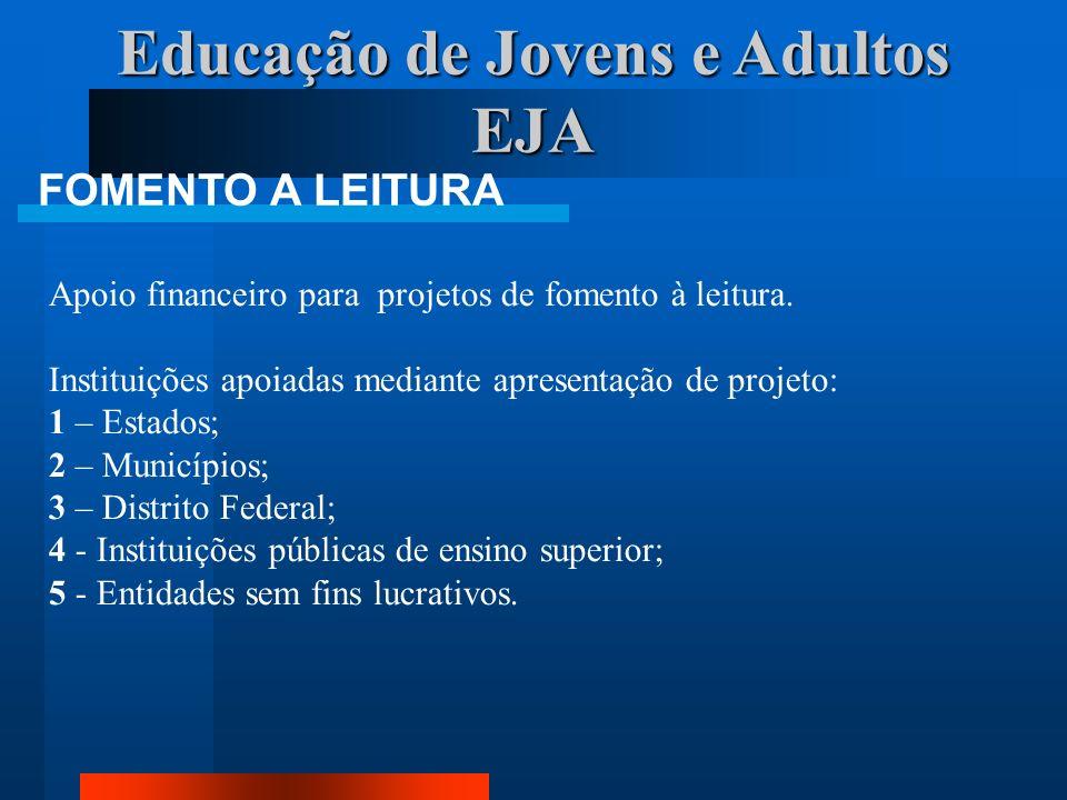 Educação de Jovens e Adultos EJA FOMENTO A LEITURA Apoio financeiro para projetos de fomento à leitura. Instituições apoiadas mediante apresentação de