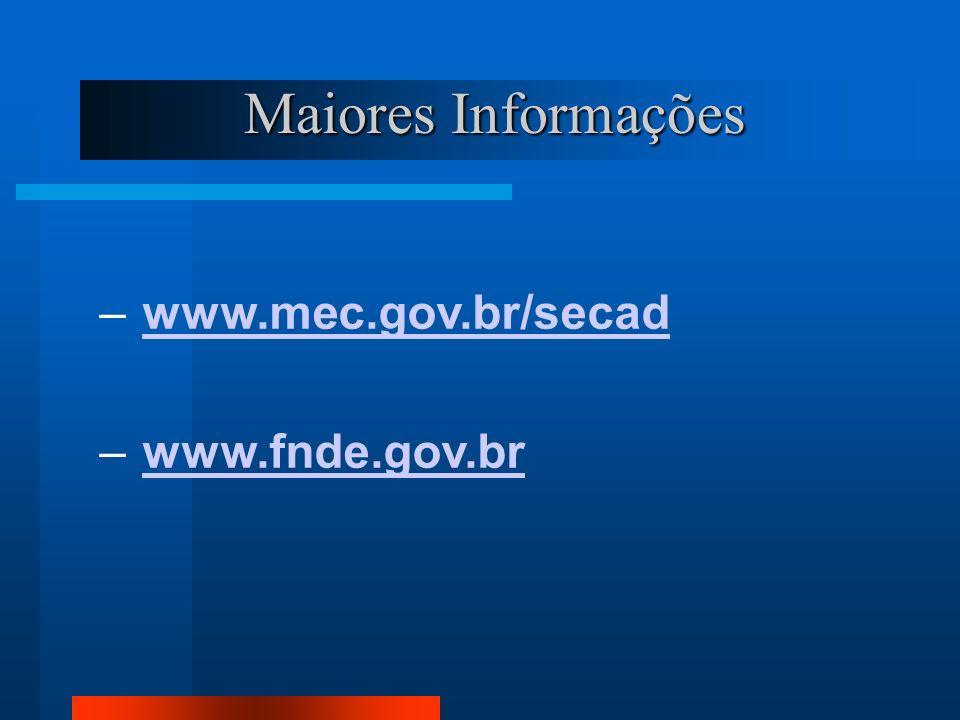 Maiores Informações – www.mec.gov.br/secadwww.mec.gov.br/secad – www.fnde.gov.brwww.fnde.gov.br