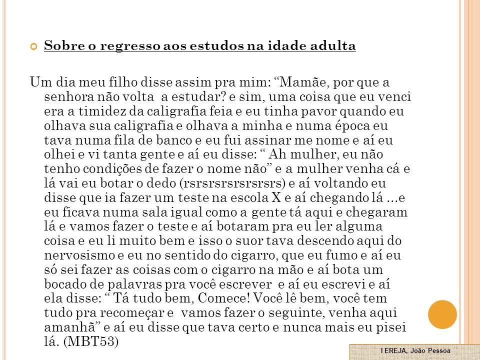 Sobre o regresso aos estudos na idade adulta Um dia meu filho disse assim pra mim: Mamãe, por que a senhora não volta a estudar.